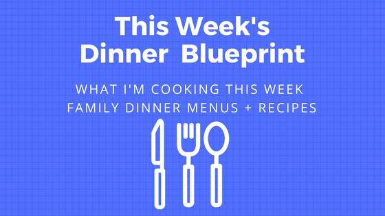 This Week's Dinner Menus & Recipes