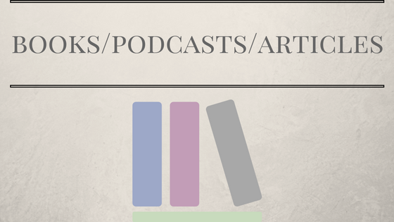 List of books, podcasts & articles I've enjoyed.